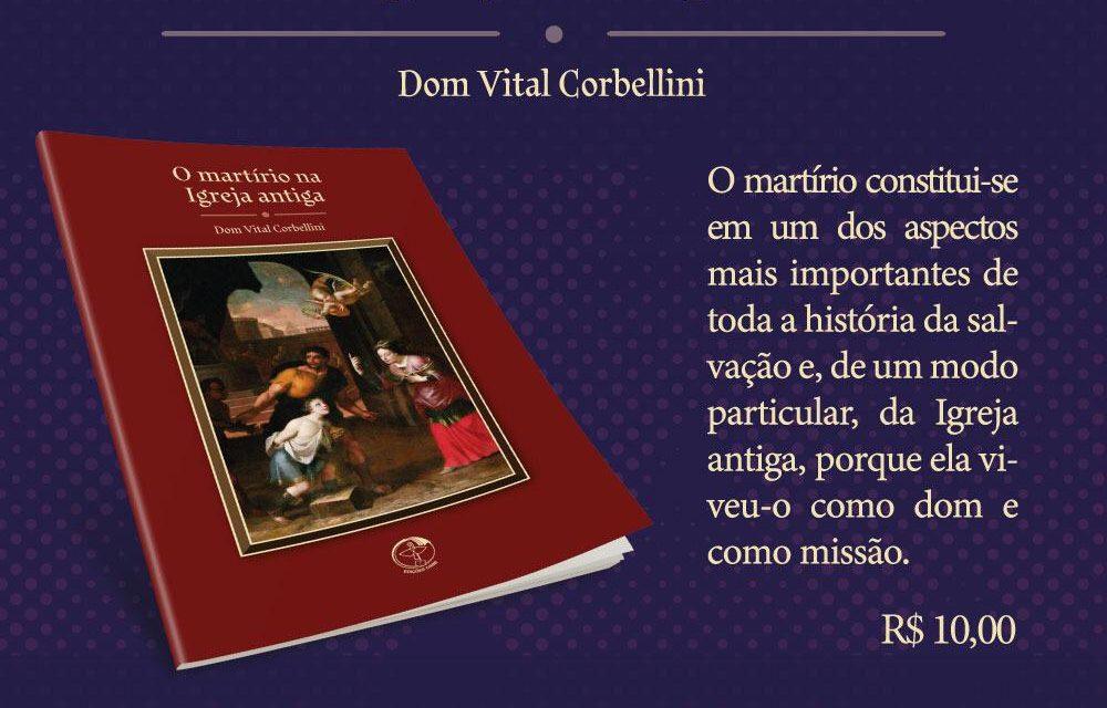 Dom Vital Corbellini lança livro sobre o martírio na Igreja antiga.