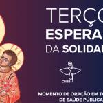 CNBB convida a rezar o terço da Esperança e da Solidariedade nesta quarta-feira